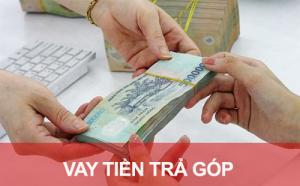 10+ Vay Tiền Trả Góp Hàng Tháng Lãi Suất Thấp Nhất