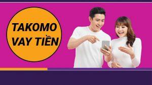 Vay tiền Takomo Online lãi suất 0%, giải ngân nhanh chóng